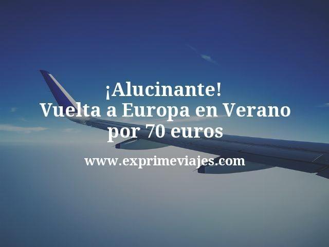 ¡Alucinante! Vuelta a Europa en Verano por 70euros