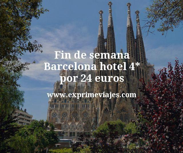 Fin de semana Barcelona: Hotel 4* por 24€ p.p/noche