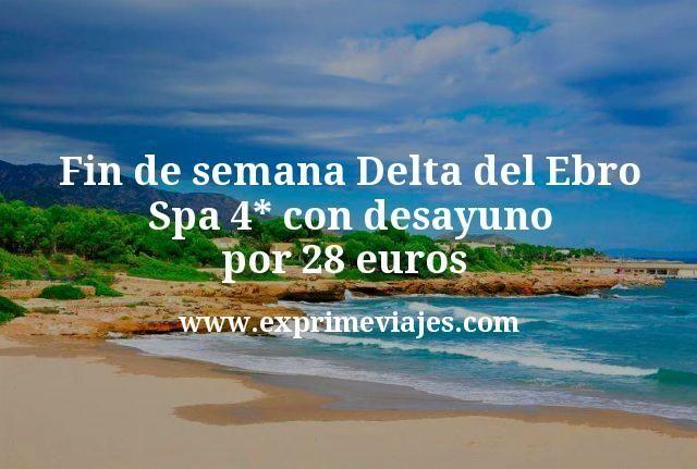Fin de semana Delta del Ebro: Spa 4* con desayuno por 28€ p.p/noche