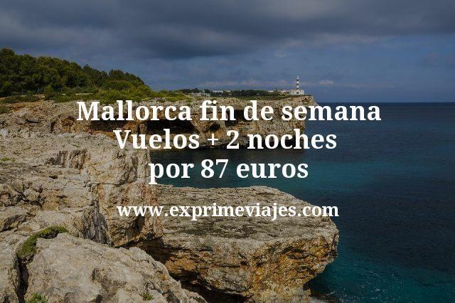 Mallorca fin de semana: Vuelos + 2 noches por 87euros