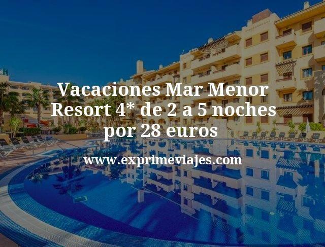 Vacaciones Mar Menor: Resort 4* de 2 a 5 noches por 28€ p.p/noche