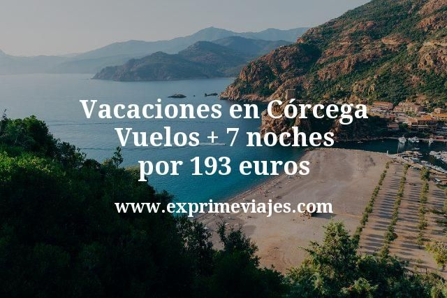 Vacaciones en Córcega: Vuelos + 7 noches por 193euros