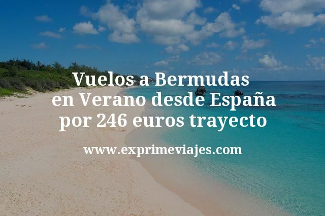 Vuelos a Bermudas en Verano desde Espana por 246 euros trayecto