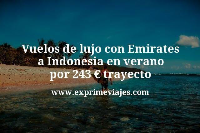 Vuelos de lujo con Emirates a Indonesia en verano por 243€ trayecto