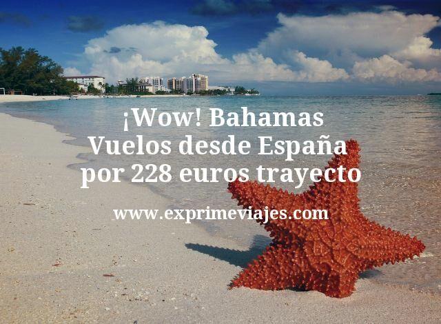 ¡Wow! Bahamas: Vuelos desde España por 228euros trayecto