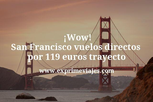 Wow San Francisco vuelos directos por 119 euros trayecto