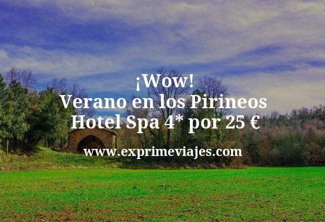 ¡Wow! Verano en los Pirineos: Hotel Spa 4* por 25€ p.p/noche