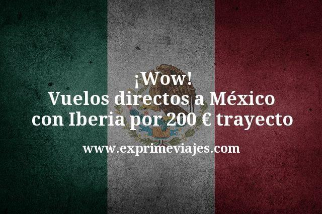 ¡Wow! Vuelos directos a México con Iberia por 200euros trayecto