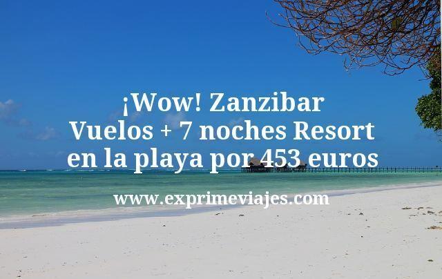 ¡Wow! Zanzibar: Vuelos + 7 noches Resort en la playa por 453euros