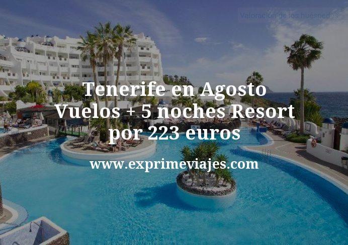 ¡Chollazo! Tenerife en Agosto: Vuelos + 5 noches Resort por 223euros