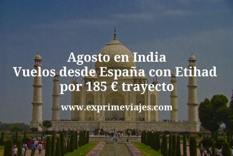 Agosto en India: Vuelos desde España con Etihad por 185€ trayecto