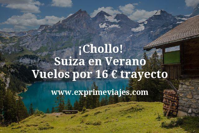 Chollo Suiza en Verano Vuelos por 16 euros trayecto