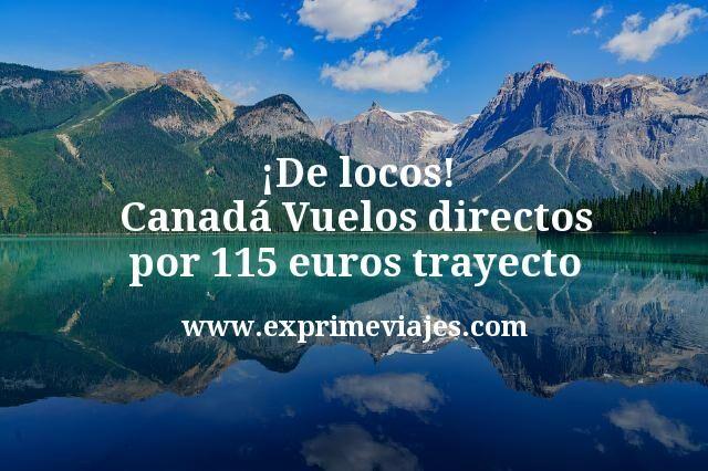 ¡De locos! Canadá: Vuelos directos por 115euros trayecto