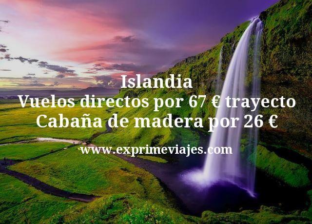 Islandia: Vuelos directos por 67€ trayecto; Cabaña de madera por 26€