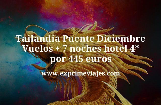 Tailandia Puente Diciembre: Vuelos + 7 noches hotel 4* por 445euros