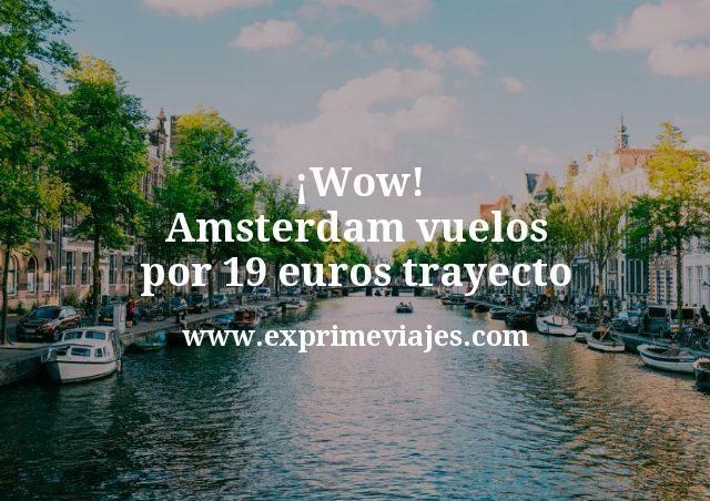 ¡Wow! Amsterdam vuelos por 19euros trayecto
