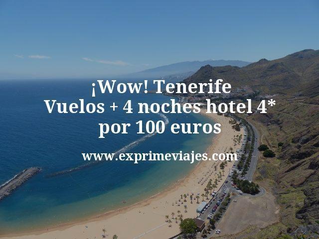 ¡Wow! Tenerife: Vuelos + 4 noches hotel 4* por 100euros