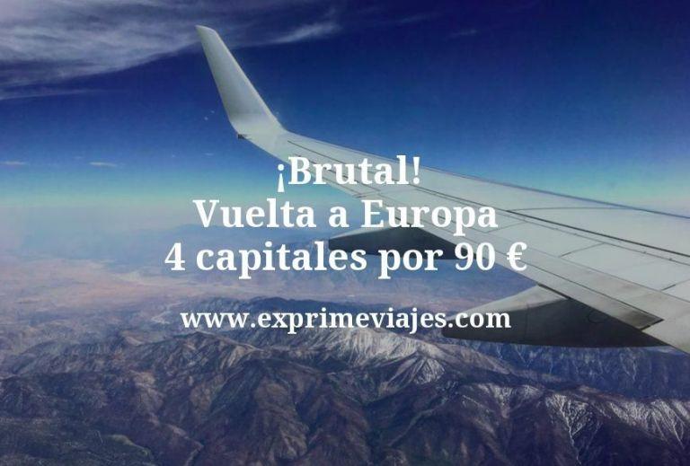 ¡Brutal! Vuelta a Europa: 4 capitales por 90euros