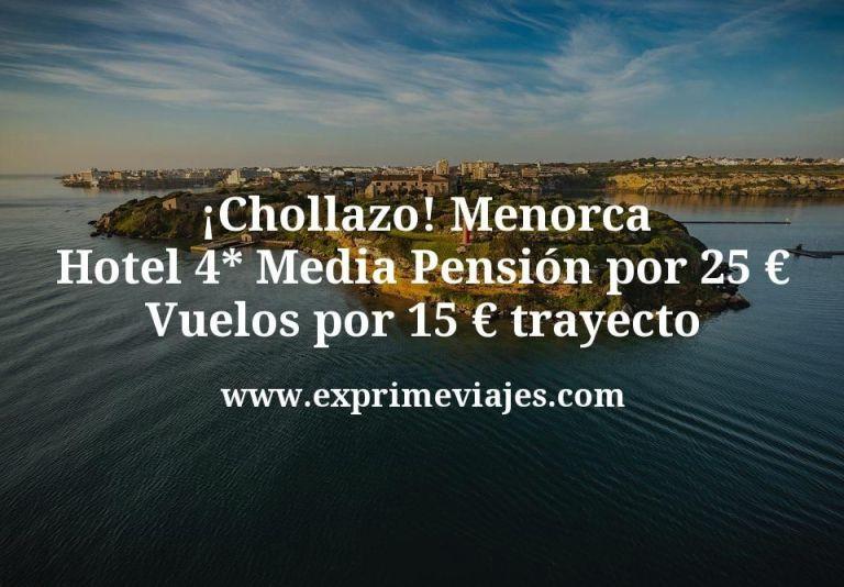¡Chollazo! Menorca hotel 4* Media Pensión por 25€; Vuelos por 15€ trayecto
