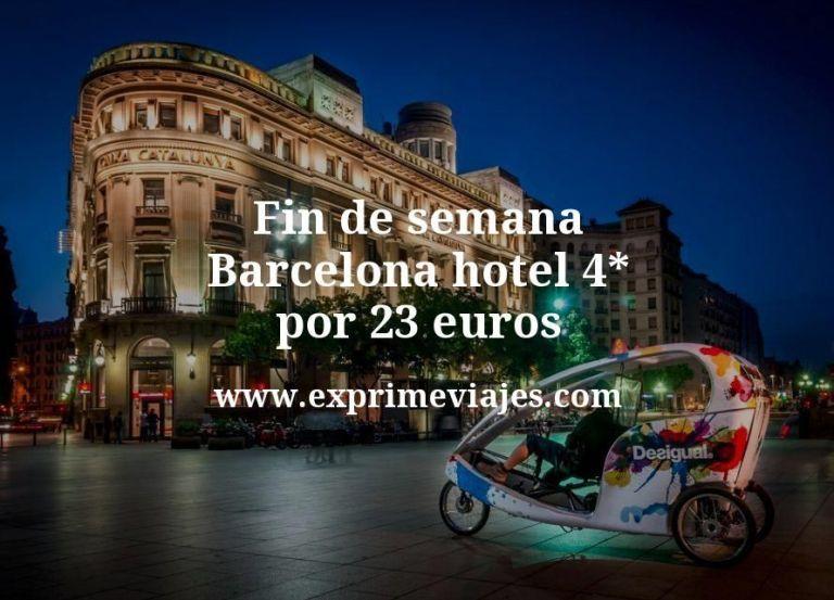 Fin de semana Barcelona: Hotel 4* por 23€ p.p/noche