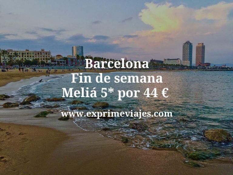 Barcelona fin de semana: Meliá 5* por 44€ p.p/noche
