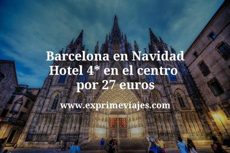 Barcelona en Navidad: hotel 4* en el centro por 27€ p.p/noche