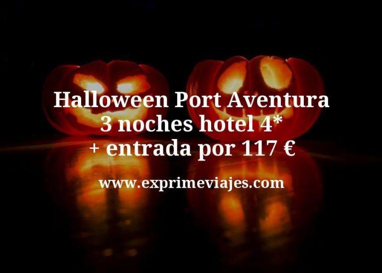 Halloween Port Aventura: 3 noches hotel 4* + entrada por 117euros