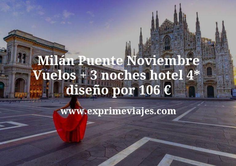 Milán Puente Noviembre: Vuelos + 3 noches hotel 4* diseño por 106euros
