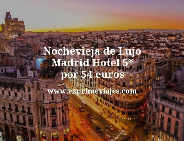 Nochevieja de Lujo en Madrid: Hotel 5* por 54€ p.p/noche