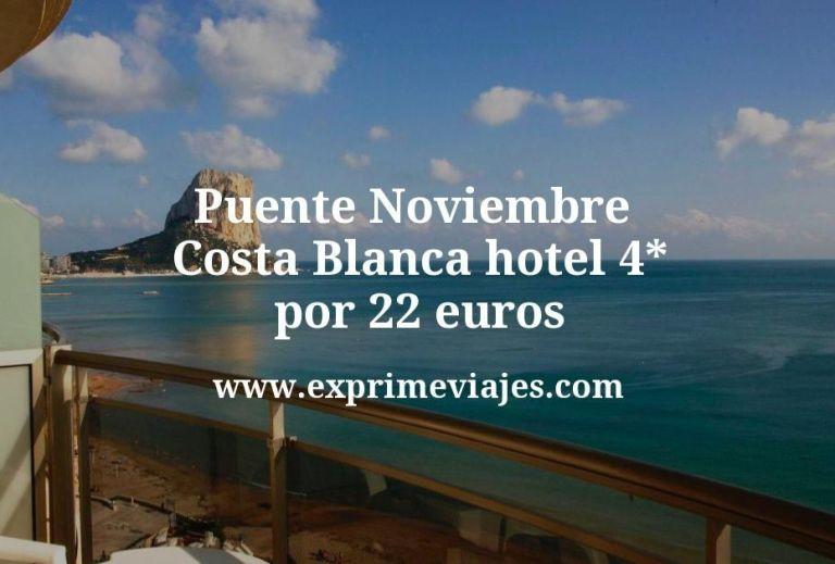 ¡Chollazo! Puente Noviembre Costa Blanca: Hotel 4* por 22€ p.p/noche