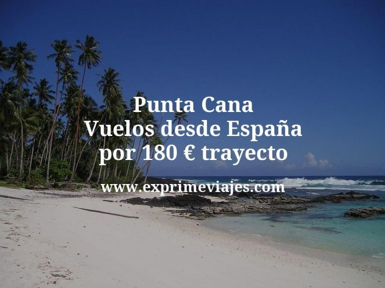 Punta Cana: Vuelos desde España por 180euros trayecto