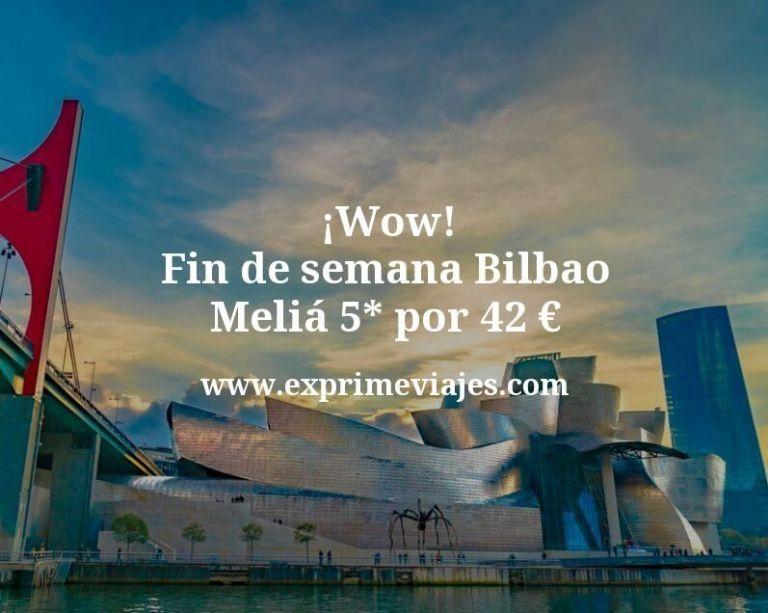 ¡Wow! Fin de semana Bilbao: Meliá 5* por 42€ p.p/noche