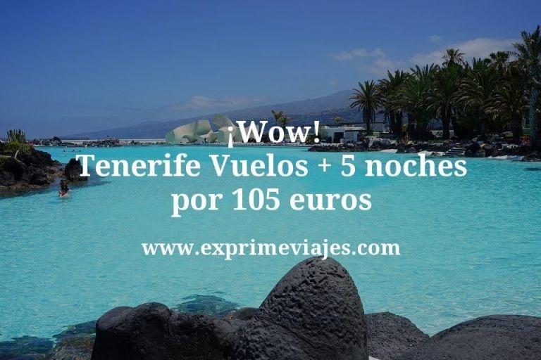 ¡Wow! Tenerife: Vuelos + 5 noches por 105euros