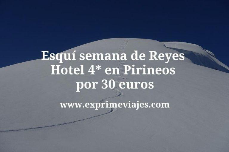 Esquí semana de Reyes: Hotel 4* en Pirineos por 30€ p.p/noche