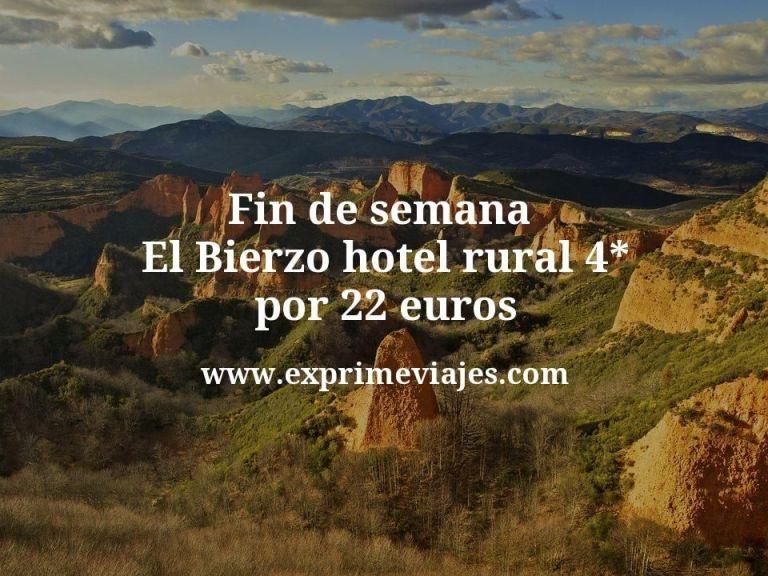 Fin de semana en El Bierzo: Hotel rural 4* por 22€ p.p/noche