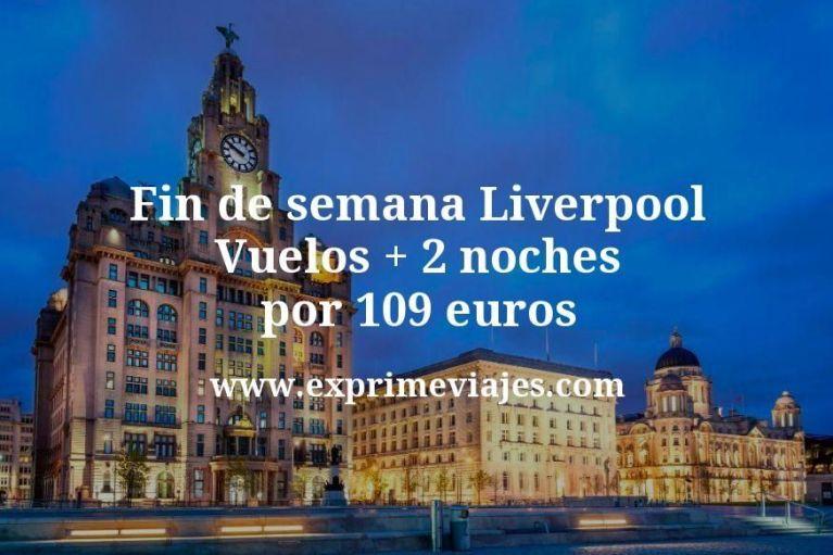 Fin de semana Liverpool: Vuelos + 2 noches por 109euros