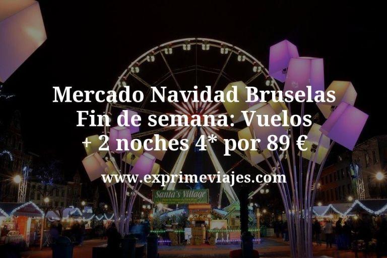 Mercado Navidad Bruselas en Fin de semana: Vuelos + 2 noches 4* por 89euros