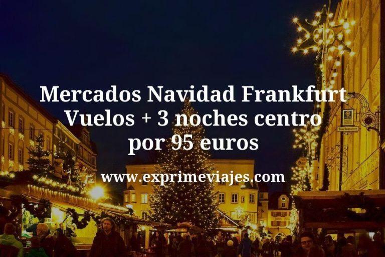 Mercados Navidad Frankfurt: Vuelos + 3 noches centro por 95euros