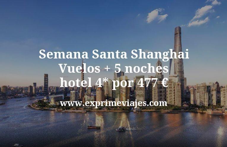 Semana Santa Shanghai: Vuelos + 5 noches hotel 4* por 477euros