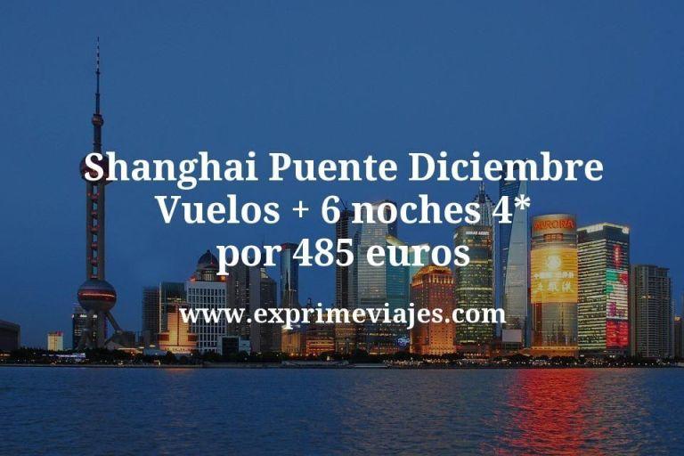 Shanghai Puente Diciembre: Vuelos + 6 noches 4* por 485euros