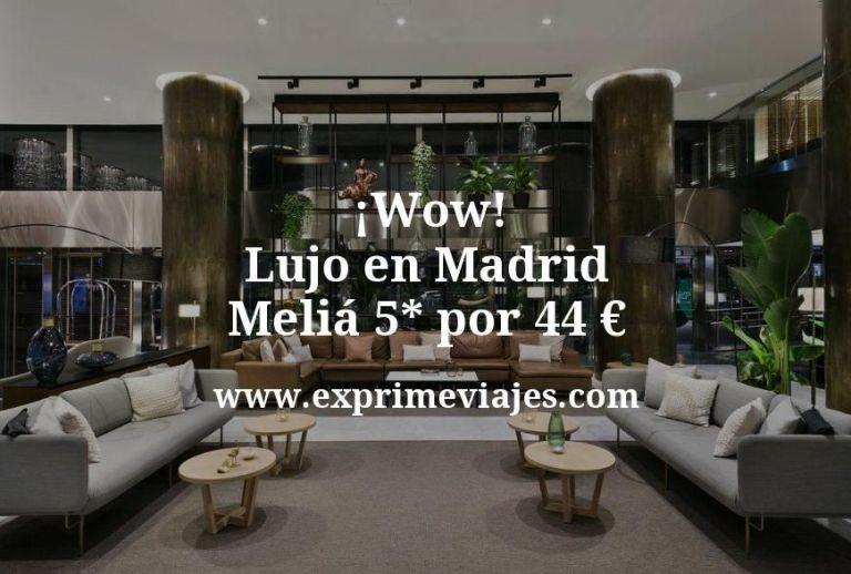 ¡Wow! Lujo en Madrid: Meliá 5* por 44€ p.p/noche