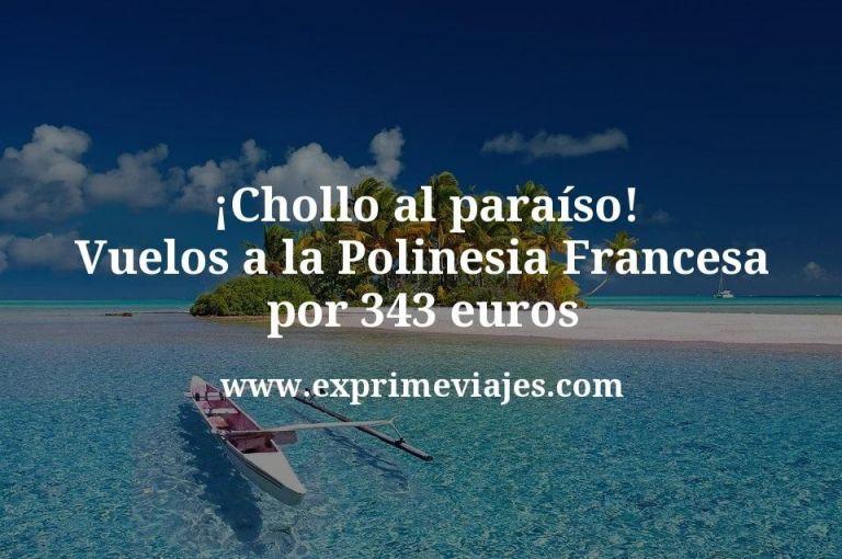 ¡Alucina! Vuelos a la Polinesia Francesa desde España por 343€ trayecto