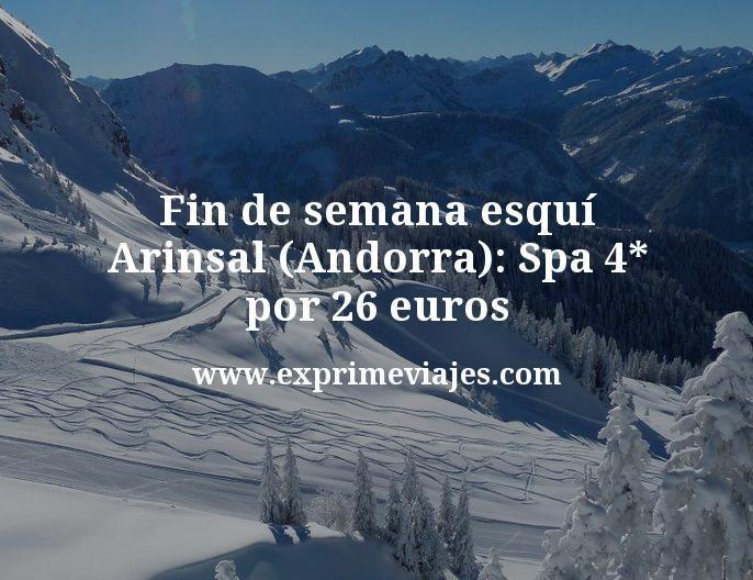 Fin de semana esquí Arinsal (Andorra): Spa 4* por 26€ p.p/noche