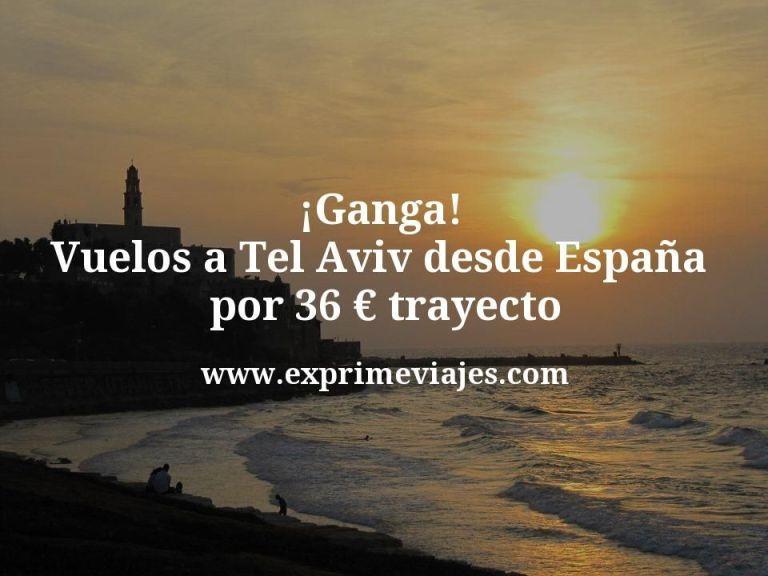 ¡Ganga! Vuelos a Tel Aviv desde España por 36euros trayecto