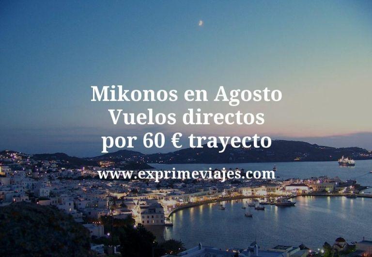 ¡Wow! Mikonos en Agosto: Vuelos directos por 60€ trayecto