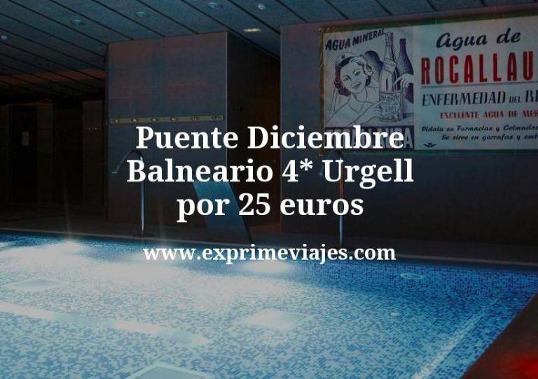 Puente Diciembre: Balneario 4* Urgell por 25€ p.p/noche