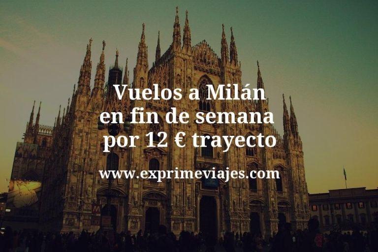 ¡Wow! Vuelos a Milán en fin de semana por 12euros trayecto