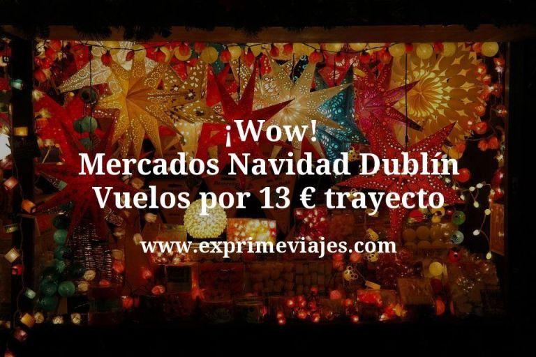 Mercados Navidad Dublín: Vuelos por 13euros trayecto