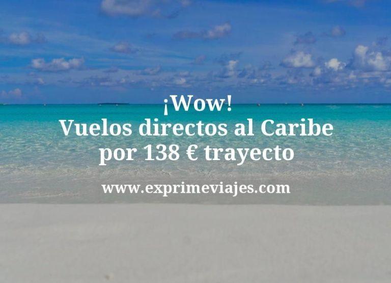 ¡Wow! Vuelos directos al Caribe por 138euros trayecto