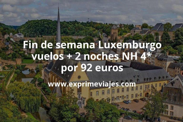 Fin de semana Luxemburgo: vuelos + 2 noches NH 4* por 92euros